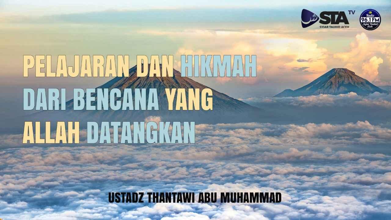 [Video] Pelajaran Dan Hikmah Dari Bencana Yang Allah Datangkan - Ustadz Thantawi Abu Muhammad