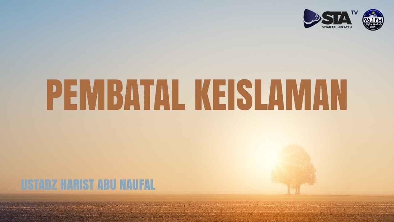 [Video] Nawaqidul Islam (Pembatal Keislaman ke 9) - Ustadz Harist Abu Naufal
